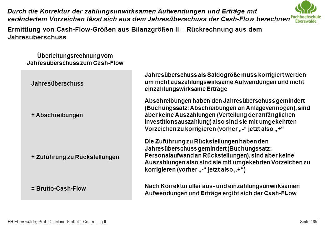 FH Eberswalde, Prof. Dr. Mario Stoffels, Controlling IISeite 165 Durch die Korrektur der zahlungsunwirksamen Aufwendungen und Erträge mit verändertem
