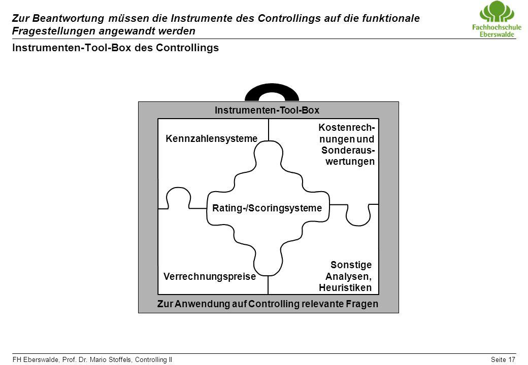 FH Eberswalde, Prof. Dr. Mario Stoffels, Controlling IISeite 17 Zur Beantwortung müssen die Instrumente des Controllings auf die funktionale Fragestel