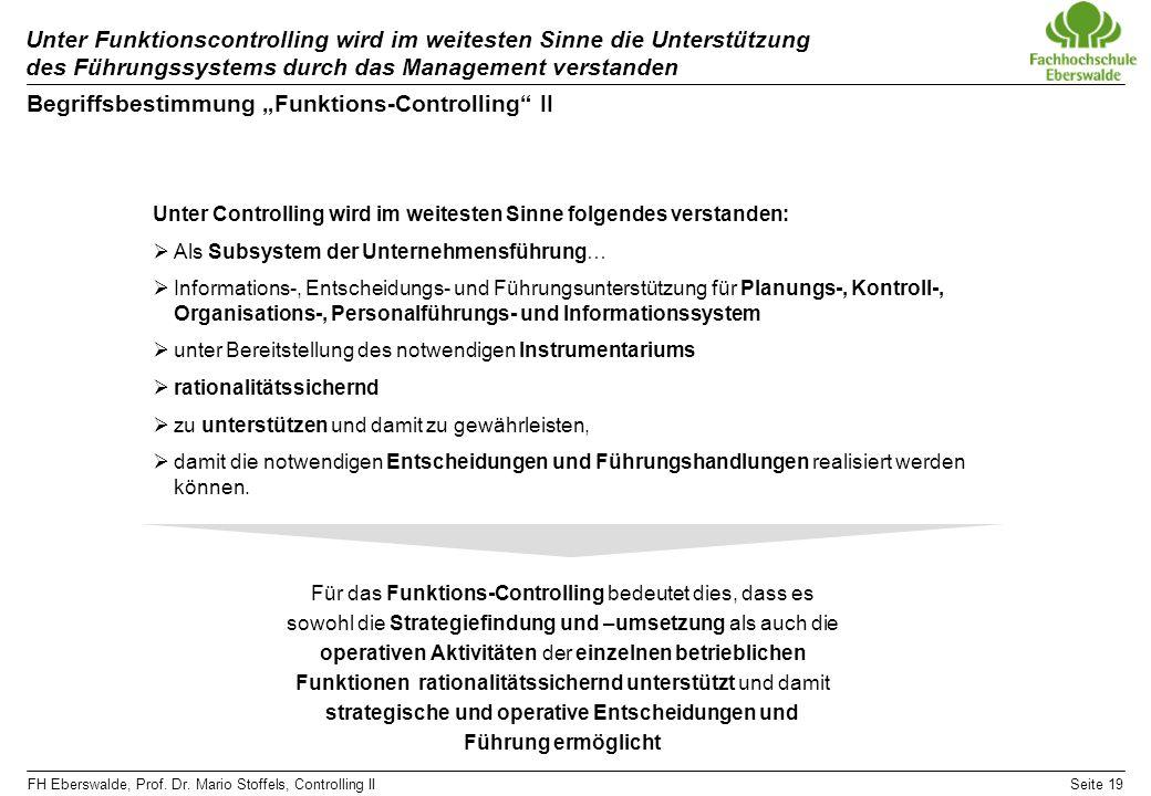 FH Eberswalde, Prof. Dr. Mario Stoffels, Controlling IISeite 19 Unter Funktionscontrolling wird im weitesten Sinne die Unterstützung des Führungssyste