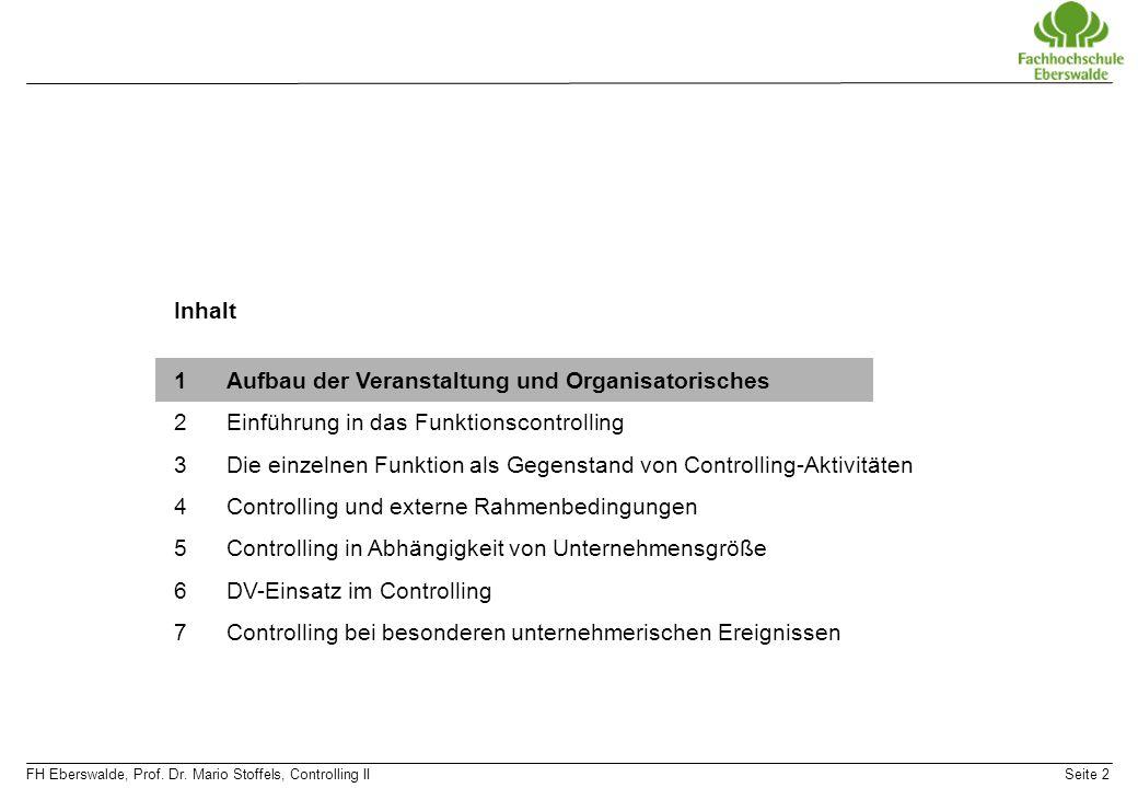 FH Eberswalde, Prof. Dr. Mario Stoffels, Controlling IISeite 2 Inhalt 1Aufbau der Veranstaltung und Organisatorisches 2Einführung in das Funktionscont