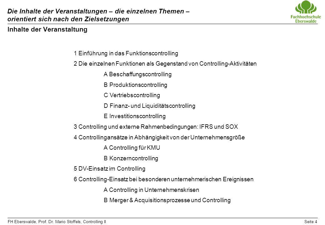 FH Eberswalde, Prof. Dr. Mario Stoffels, Controlling IISeite 4 Die Inhalte der Veranstaltungen – die einzelnen Themen – orientiert sich nach den Ziels