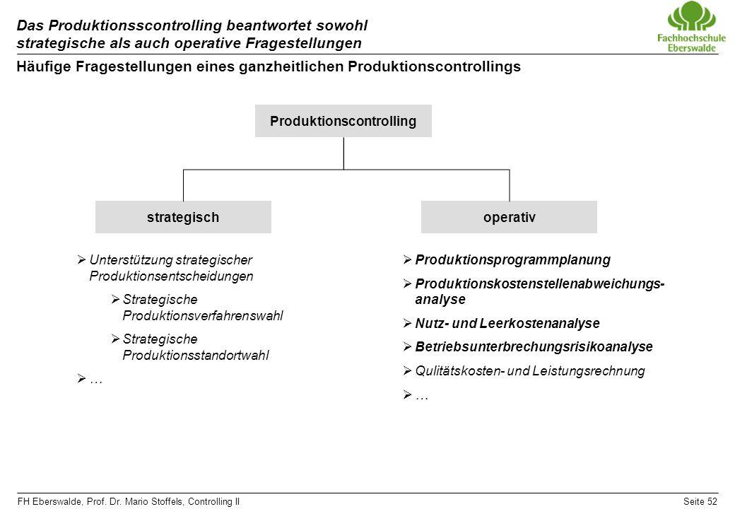 FH Eberswalde, Prof. Dr. Mario Stoffels, Controlling IISeite 52 Das Produktionsscontrolling beantwortet sowohl strategische als auch operative Fragest