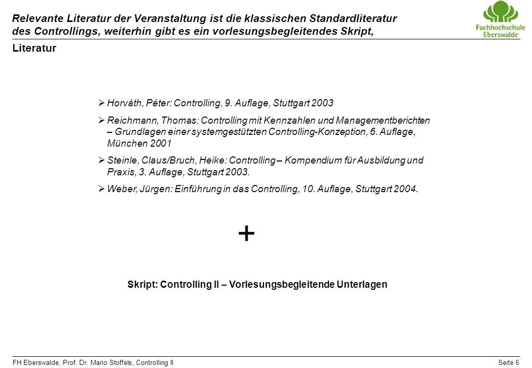 FH Eberswalde, Prof. Dr. Mario Stoffels, Controlling IISeite 6 Relevante Literatur der Veranstaltung ist die klassischen Standardliteratur des Control