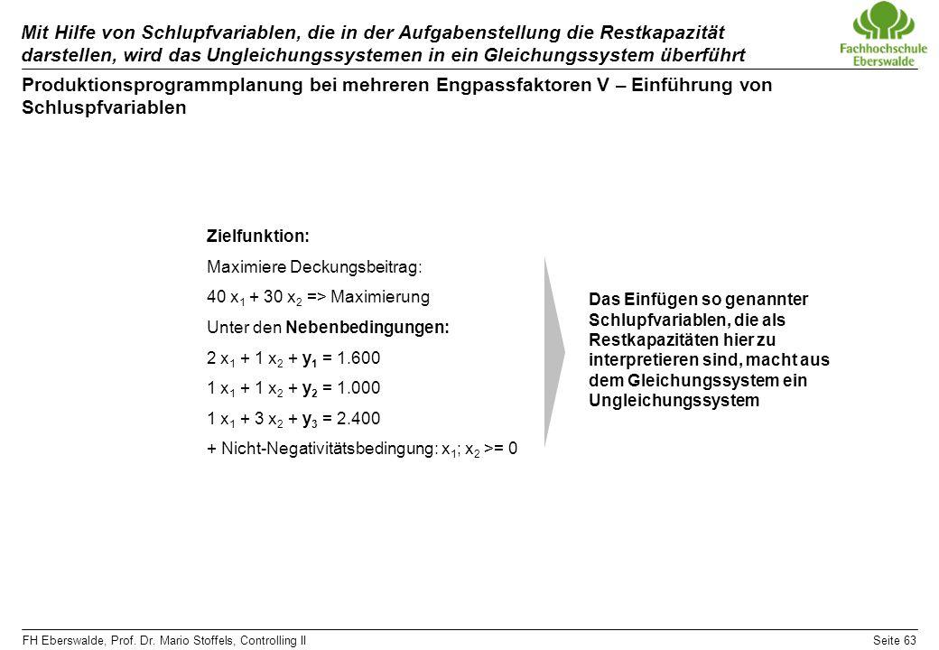 FH Eberswalde, Prof. Dr. Mario Stoffels, Controlling IISeite 63 Mit Hilfe von Schlupfvariablen, die in der Aufgabenstellung die Restkapazität darstell