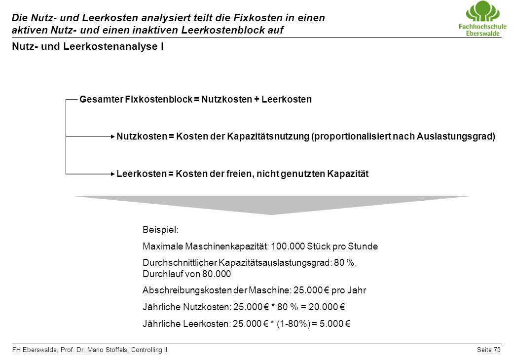 FH Eberswalde, Prof. Dr. Mario Stoffels, Controlling IISeite 75 Die Nutz- und Leerkosten analysiert teilt die Fixkosten in einen aktiven Nutz- und ein