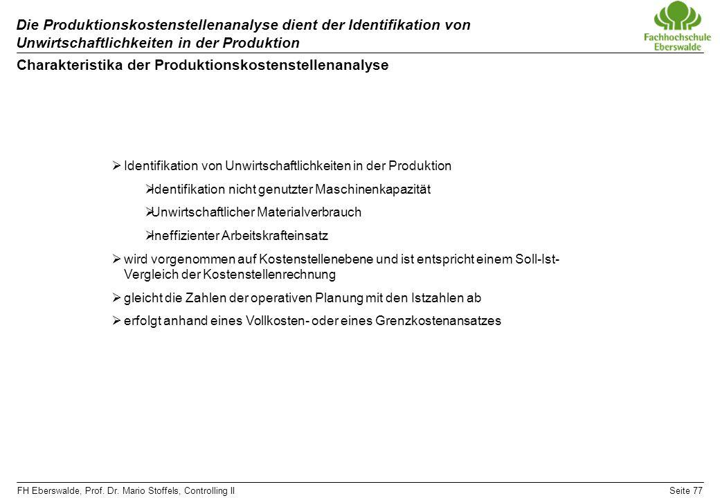 FH Eberswalde, Prof. Dr. Mario Stoffels, Controlling IISeite 77 Die Produktionskostenstellenanalyse dient der Identifikation von Unwirtschaftlichkeite