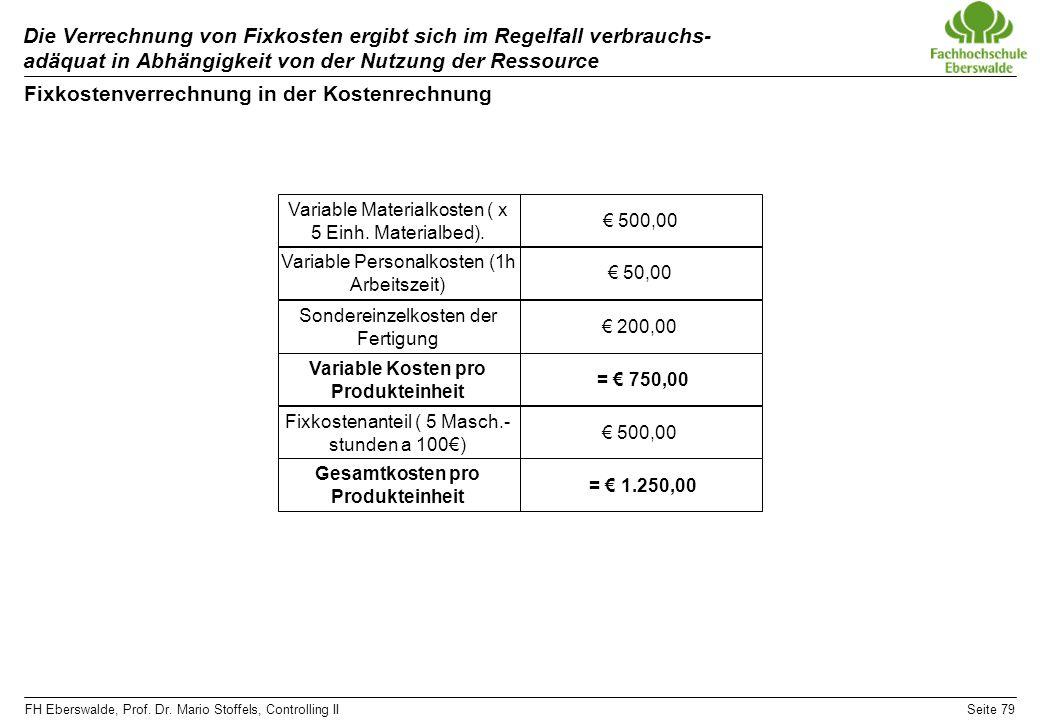 FH Eberswalde, Prof. Dr. Mario Stoffels, Controlling IISeite 79 Die Verrechnung von Fixkosten ergibt sich im Regelfall verbrauchs- adäquat in Abhängig