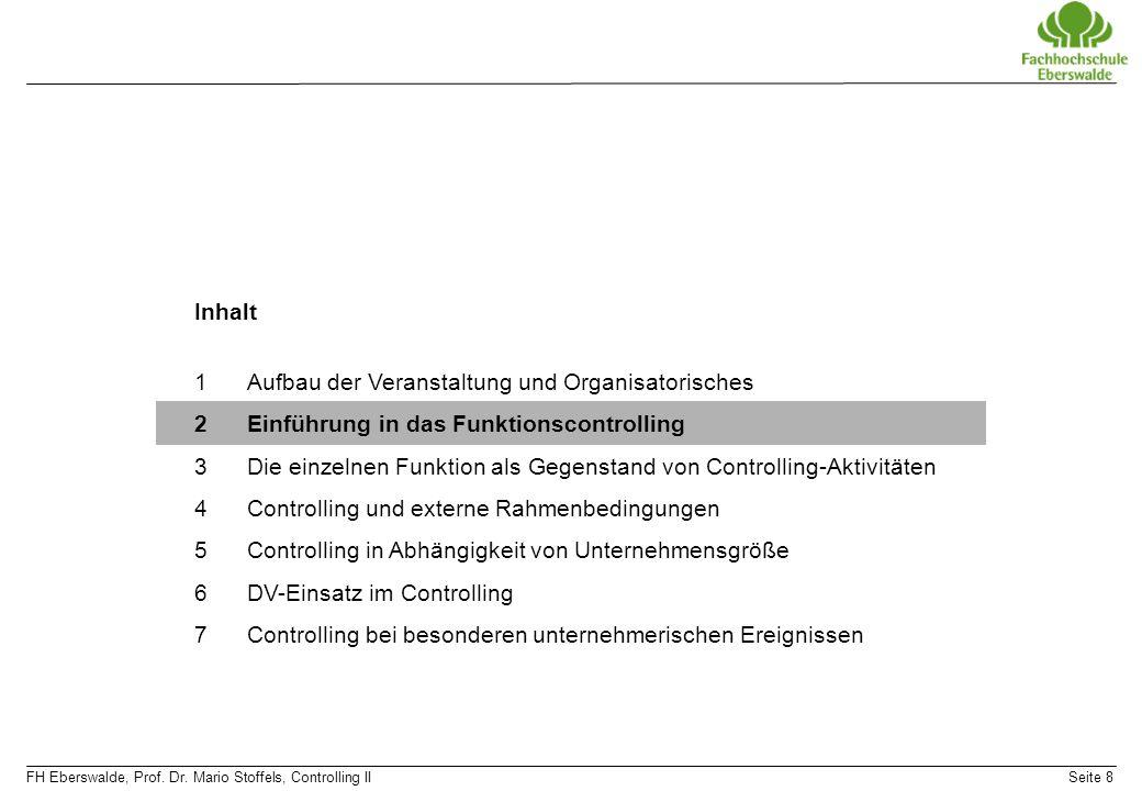 FH Eberswalde, Prof. Dr. Mario Stoffels, Controlling IISeite 8 Inhalt 1Aufbau der Veranstaltung und Organisatorisches 2Einführung in das Funktionscont