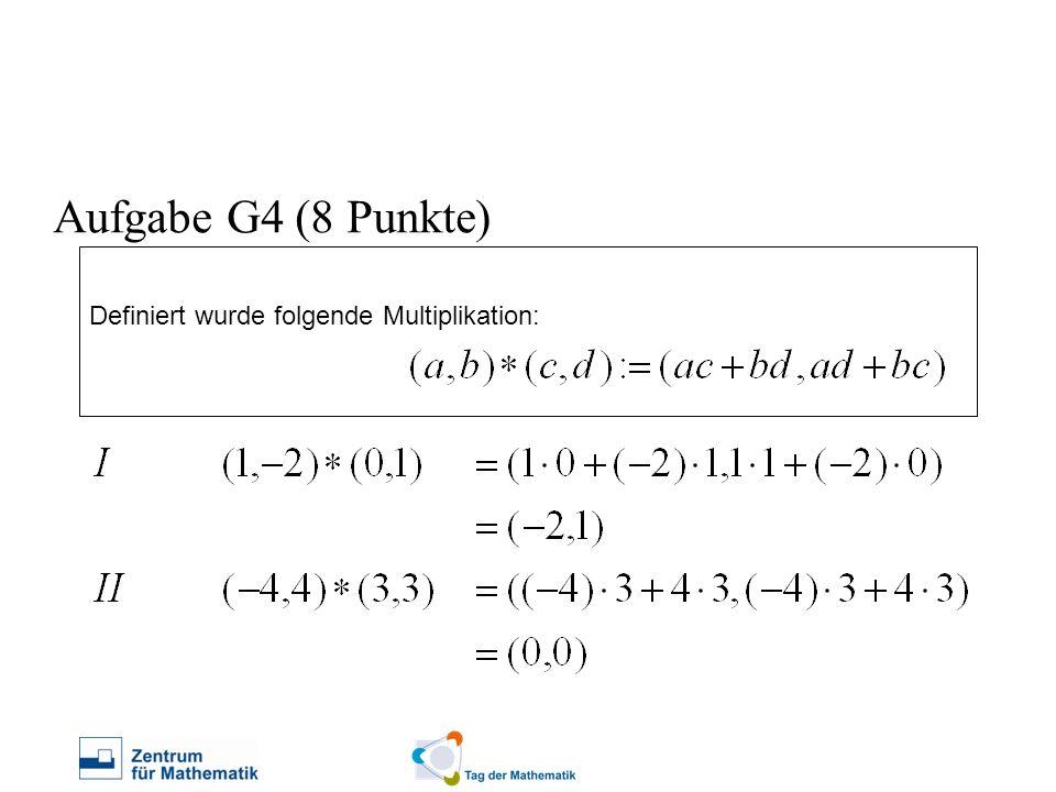 Definiert wurde folgende Multiplikation: Aufgabe G4 (8 Punkte)