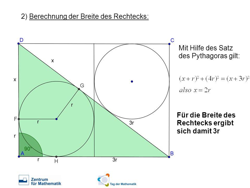 2) Berechnung der Breite des Rechtecks: Mit Hilfe des Satz des Pythagoras gilt: Für die Breite des Rechtecks ergibt sich damit 3r