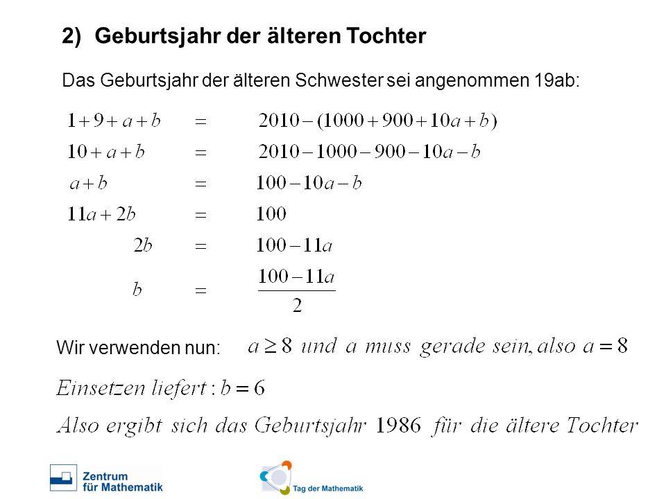 2)Geburtsjahr der älteren Tochter Das Geburtsjahr der älteren Schwester sei angenommen 19ab: Wir verwenden nun: