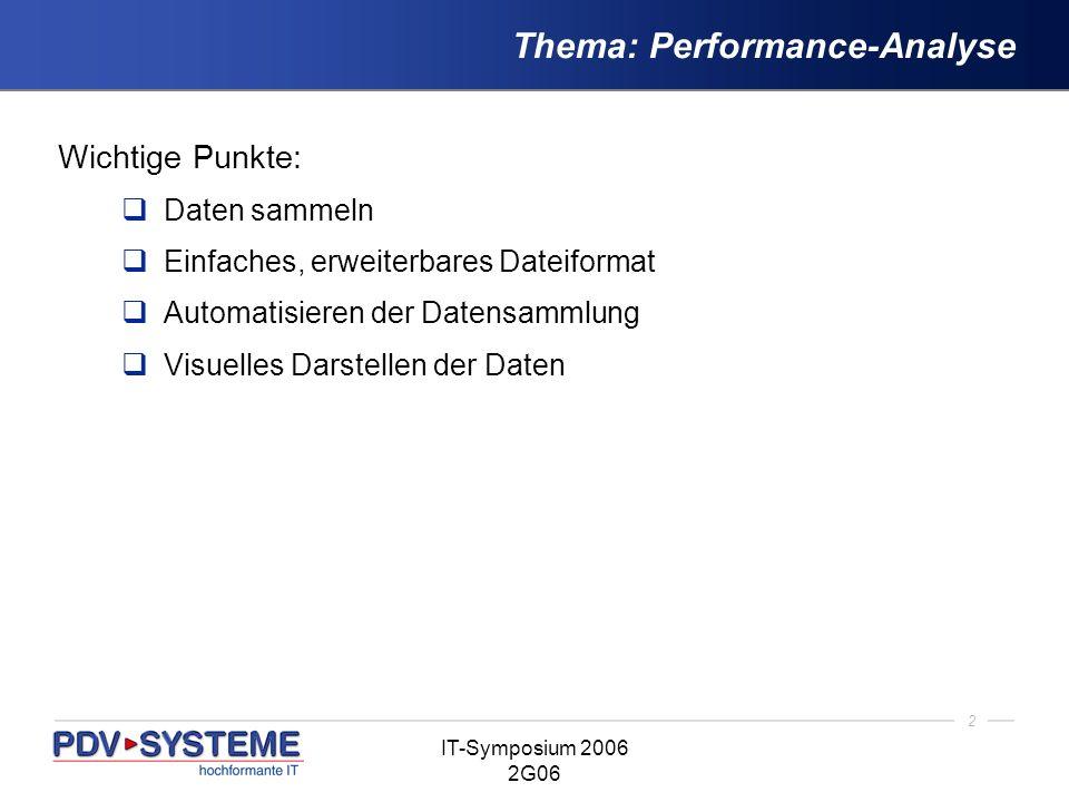 2 IT-Symposium 2006 2G06 Thema: Performance-Analyse Wichtige Punkte: Daten sammeln Einfaches, erweiterbares Dateiformat Automatisieren der Datensammlu