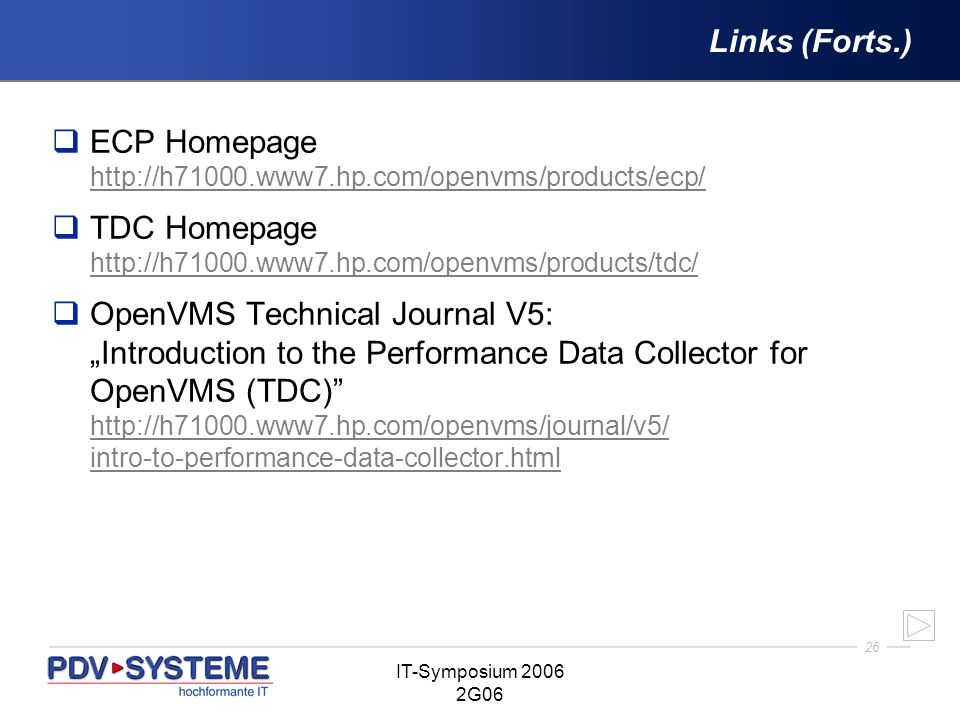 26 IT-Symposium 2006 2G06 Links (Forts.) ECP Homepage http://h71000.www7.hp.com/openvms/products/ecp/ http://h71000.www7.hp.com/openvms/products/ecp/