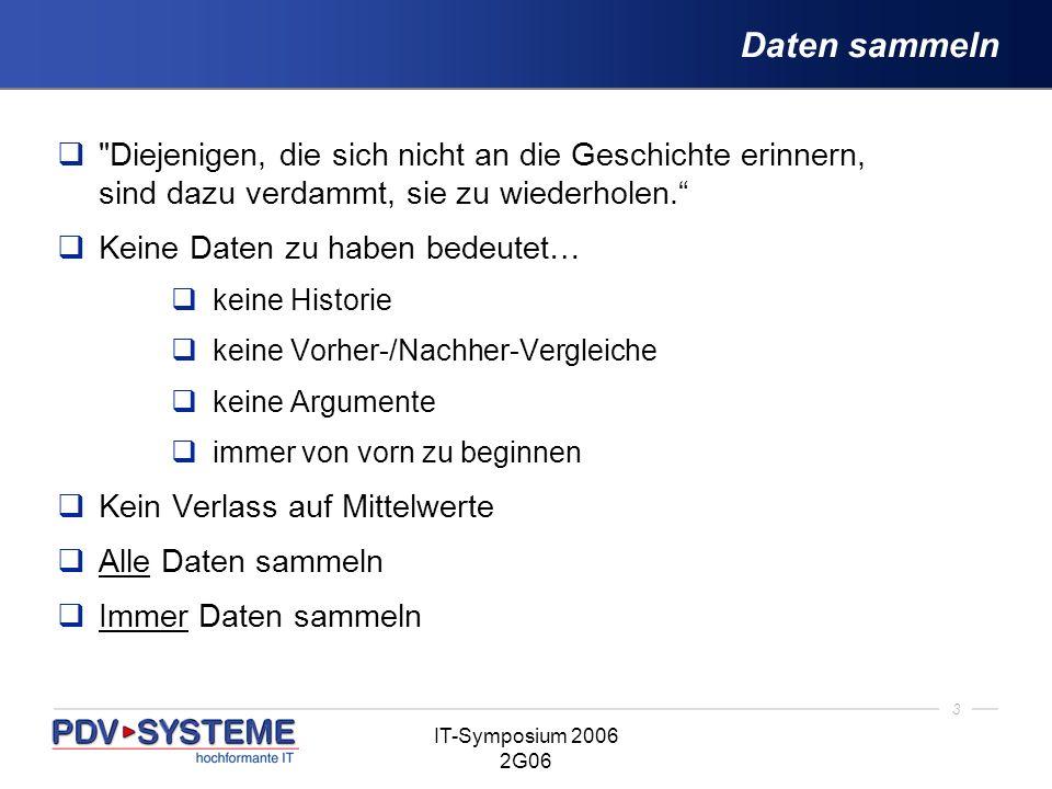 4 IT-Symposium 2006 2G06 Einfaches, erweiterbares Dateiformat Einfache Verarbeitung Einfaches Hinzufügen neuer Metriken Zeitstempel Idealerweise gleiche Sammelintervalle Beispiel: CSV (Comma-Separated Values)