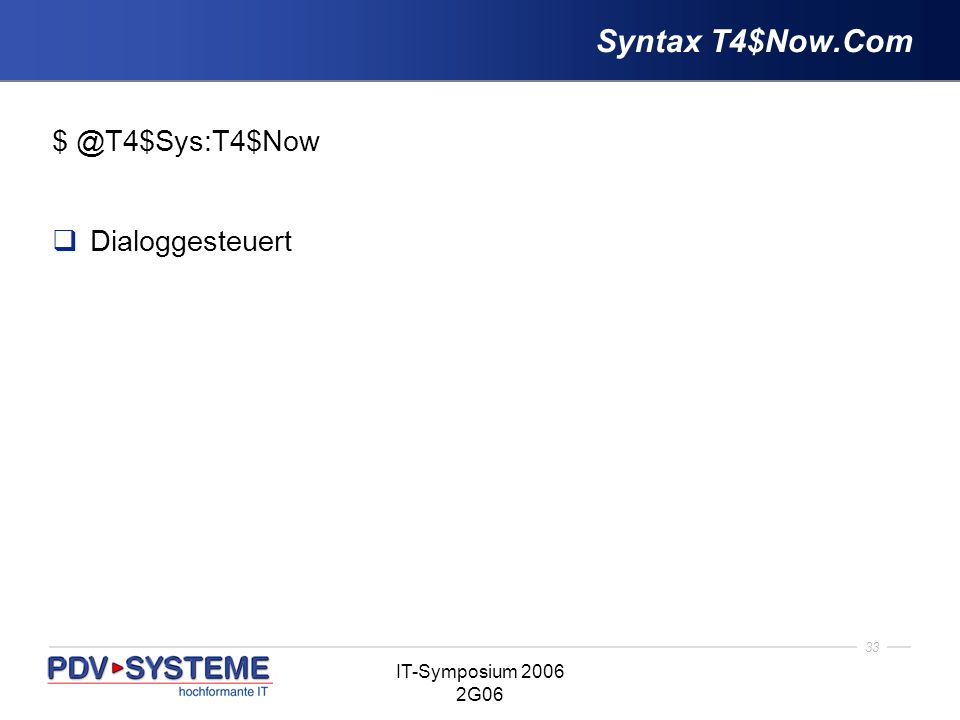 33 IT-Symposium 2006 2G06 Syntax T4$Now.Com $ @T4$Sys:T4$Now Dialoggesteuert