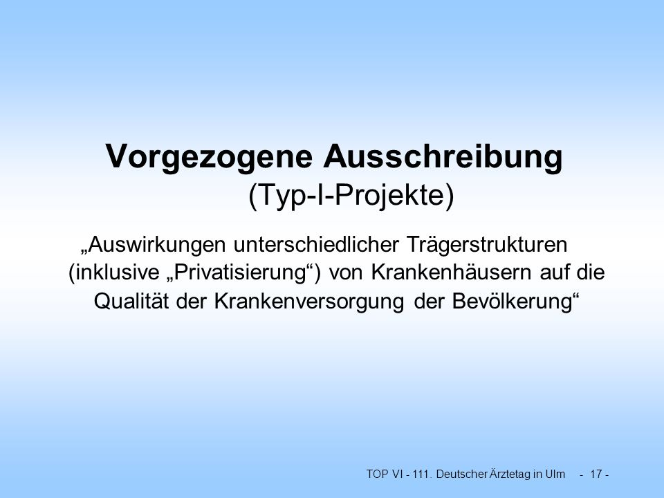 TOP VI - 111. Deutscher Ärztetag in Ulm - 17 - Vorgezogene Ausschreibung (Typ-I-Projekte) Auswirkungen unterschiedlicher Trägerstrukturen (inklusive P