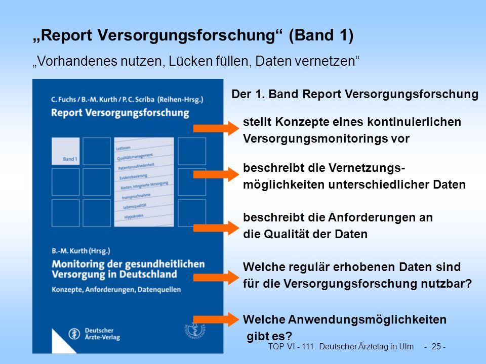 TOP VI - 111. Deutscher Ärztetag in Ulm - 25 - Report Versorgungsforschung (Band 1) Der 1. Band Report Versorgungsforschung Vorhandenes nutzen, Lücken