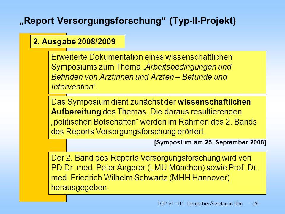 TOP VI - 111. Deutscher Ärztetag in Ulm - 26 - Report Versorgungsforschung (Typ-II-Projekt) Erweiterte Dokumentation eines wissenschaftlichen Symposiu