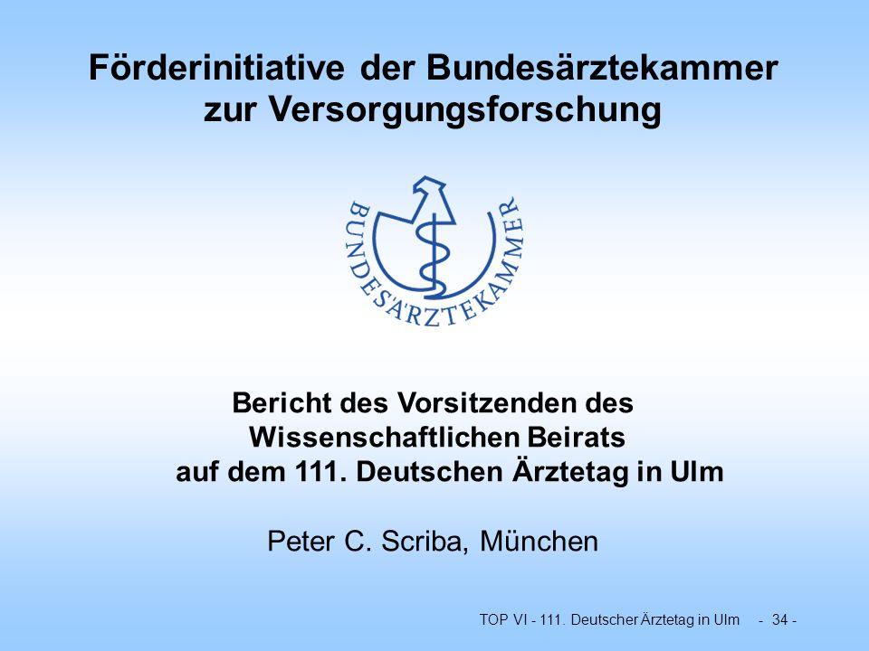 TOP VI - 111. Deutscher Ärztetag in Ulm - 34 - Bericht des Vorsitzenden des Wissenschaftlichen Beirats auf dem 111. Deutschen Ärztetag in Ulm Peter C.