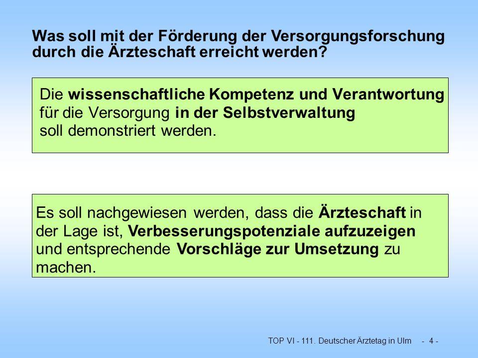 TOP VI - 111. Deutscher Ärztetag in Ulm - 4 - Es soll nachgewiesen werden, dass die Ärzteschaft in der Lage ist, Verbesserungspotenziale aufzuzeigen u