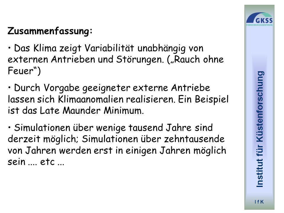 Institut für Küstenforschung I f K Zusammenfassung: Das Klima zeigt Variabilität unabhängig von externen Antrieben und Störungen. (Rauch ohne Feuer) D