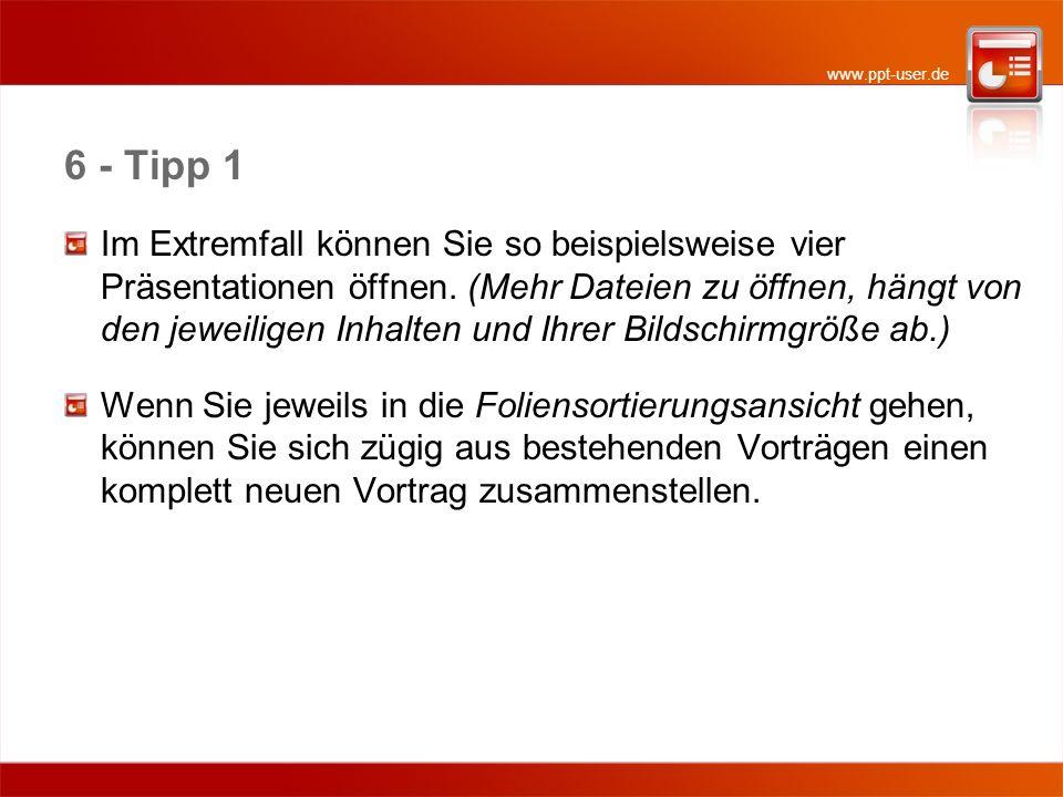 www.ppt-user.de 6 - Tipp 1 Im Extremfall können Sie so beispielsweise vier Präsentationen öffnen. (Mehr Dateien zu öffnen, hängt von den jeweiligen In