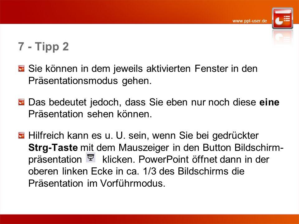 7 - Tipp 2 Sie können in dem jeweils aktivierten Fenster in den Präsentationsmodus gehen. Das bedeutet jedoch, dass Sie eben nur noch diese eine Präse