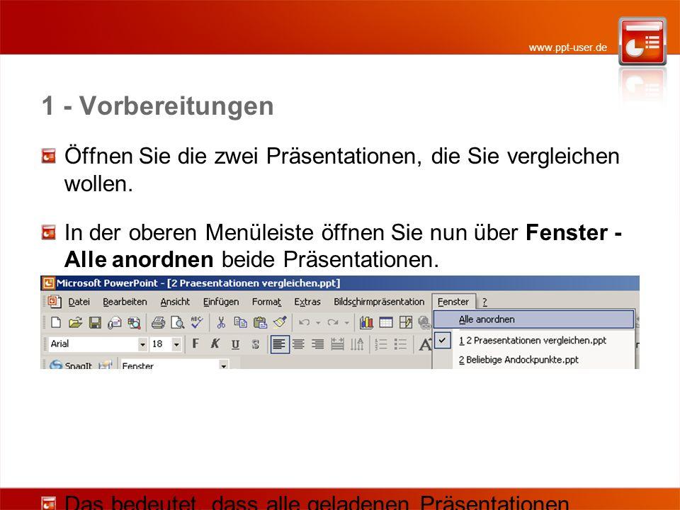 www.ppt-user.de 1 - Vorbereitungen Öffnen Sie die zwei Präsentationen, die Sie vergleichen wollen. In der oberen Menüleiste öffnen Sie nun über Fenste