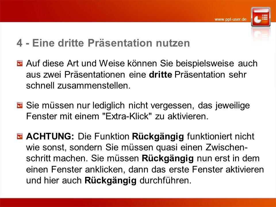 www.ppt-user.de 4 - Eine dritte Präsentation nutzen Auf diese Art und Weise können Sie beispielsweise auch aus zwei Präsentationen eine dritte Präsent