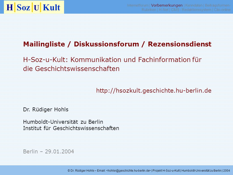 © Dr. Rüdiger Hohls – Email: | Projekt H-Soz-u-Kult | Humboldt-Universität zu Berlin | 2004 Mailingliste / Diskussionsforum / Rezensionsdienst H-Soz-u