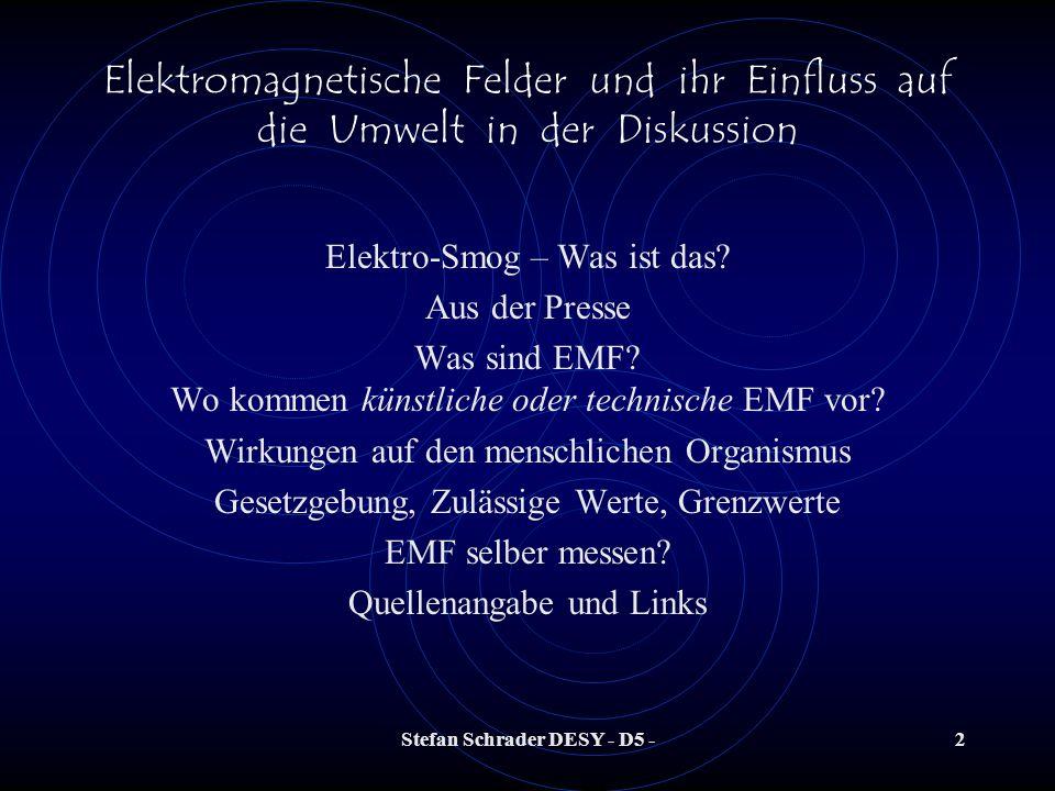 Stefan Schrader DESY - D5 -22 Elektromagnetische Felder und ihr Einfluss auf die Umwelt in der Diskussion Wo kommen künstliche oder technische EMF vor ??.