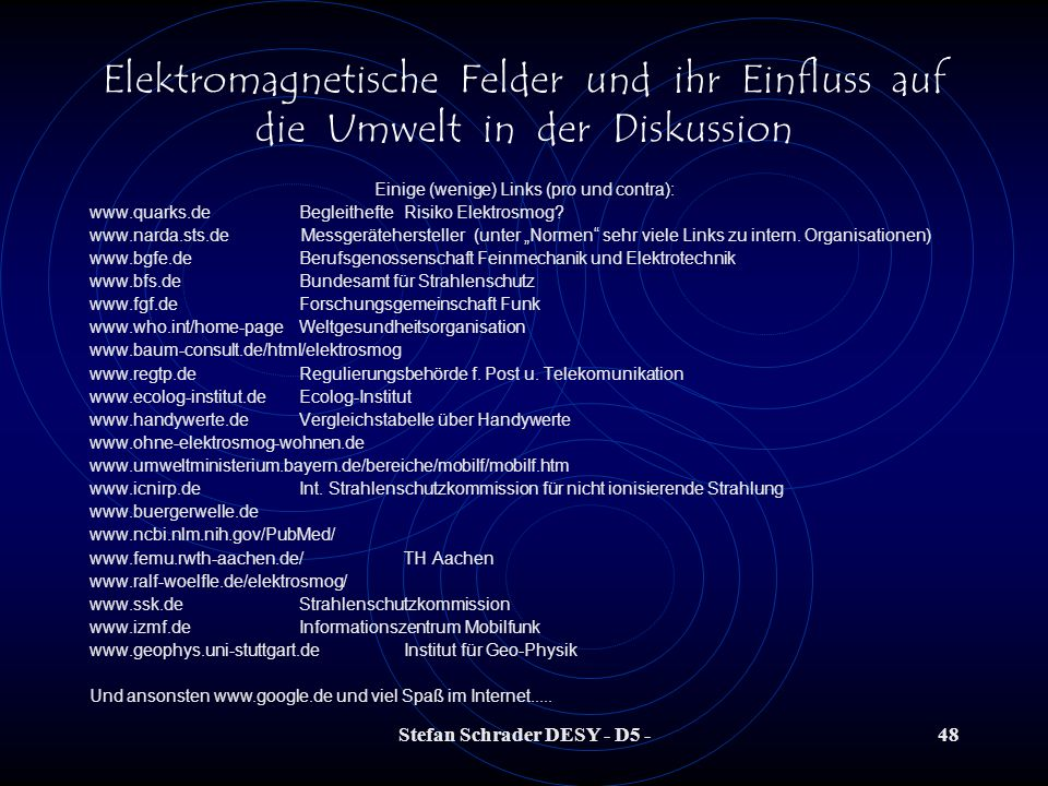 Stefan Schrader DESY - D5 -47 Elektromagnetische Felder und ihr Einfluss auf die Umwelt in der Diskussion Quellenangabe: - Elektr. und magnet. Felder