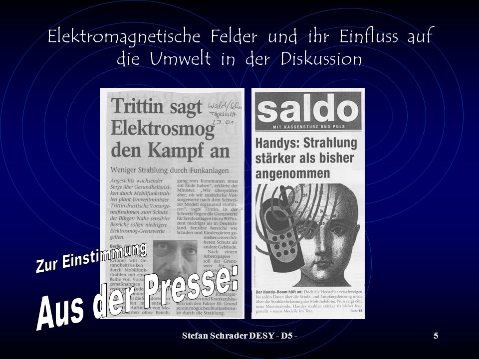 Stefan Schrader DESY - D5 -25 Elektromagnetische Felder und ihr Einfluss auf die Umwelt in der Diskussion Quelle: BfS Durch moderne Kommunikationsmittel und andere technische Anwendungen gewinnen die hochfrequenten Felder zukünftig immer mehr an Bedeutung.