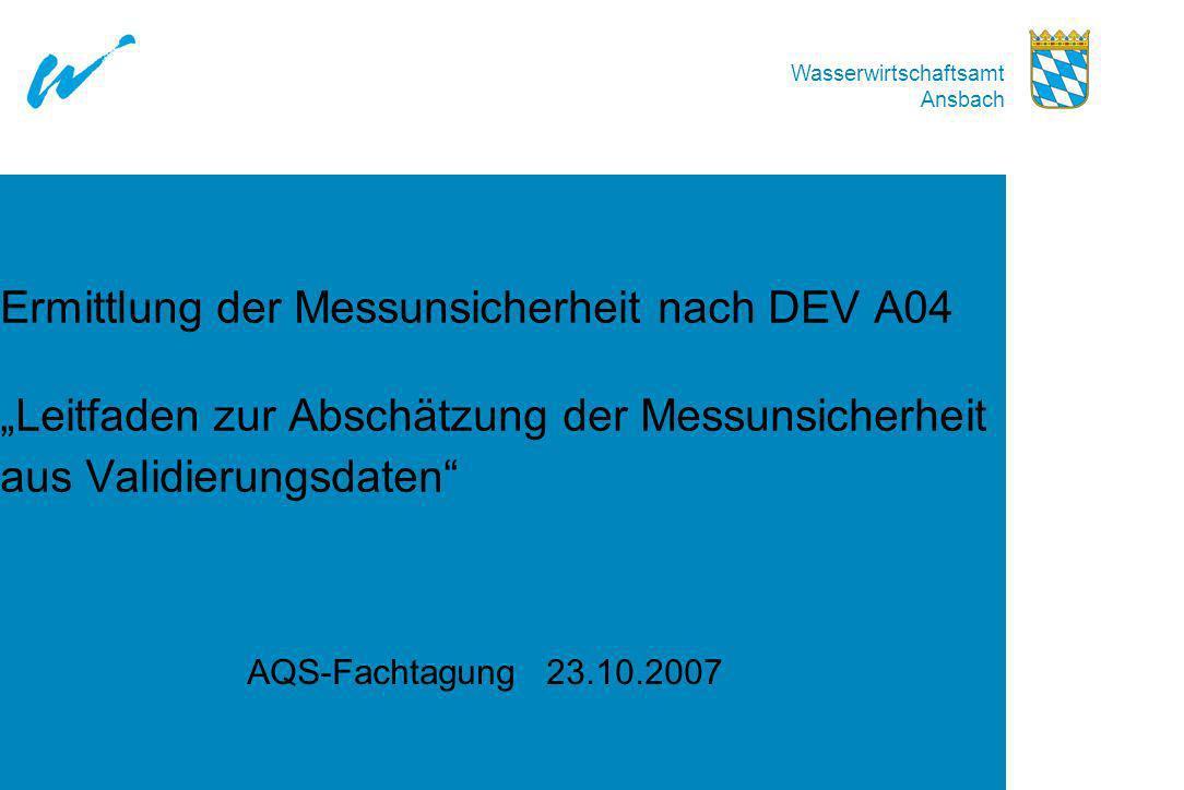 Wasserwirtschaftsamt Ansbach Ermittlung der Messunsicherheit nach DEV A04 Leitfaden zur Abschätzung der Messunsicherheit aus Validierungsdaten AQS-Fac