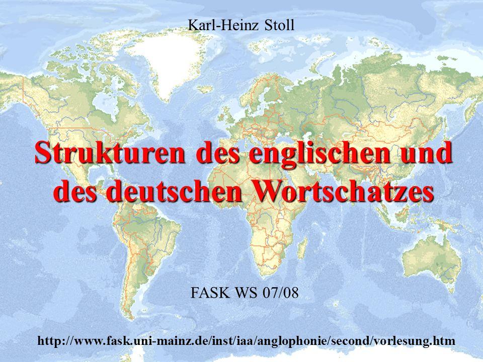 Strukturen des englischen und des deutschen Wortschatzes FASK WS 07/08 Karl-Heinz Stoll http://www.fask.uni-mainz.de/inst/iaa/anglophonie/second/vorle
