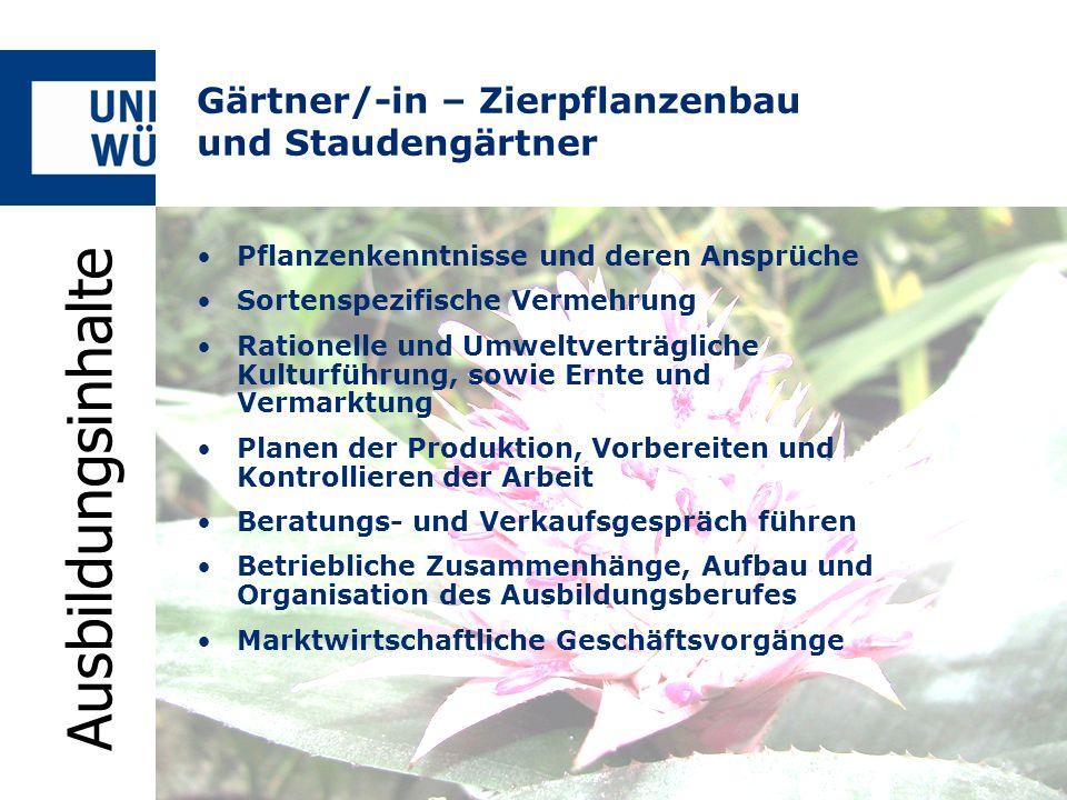Gärtner/-in – Zierpflanzenbau und Staudengärtner Pflanzenkenntnisse und deren Ansprüche Sortenspezifische Vermehrung Rationelle und Umweltverträgliche