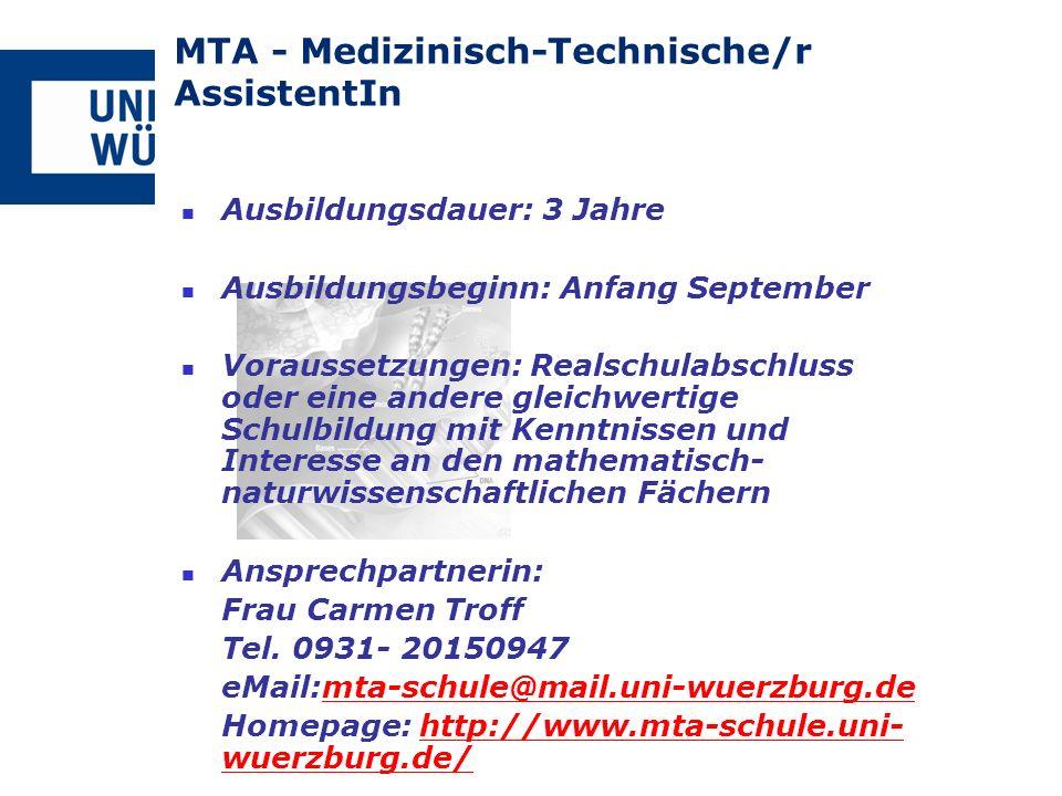 MTA - Medizinisch-Technische/r AssistentIn Ausbildungsdauer: 3 Jahre Ausbildungsbeginn: Anfang September Voraussetzungen: Realschulabschluss oder eine