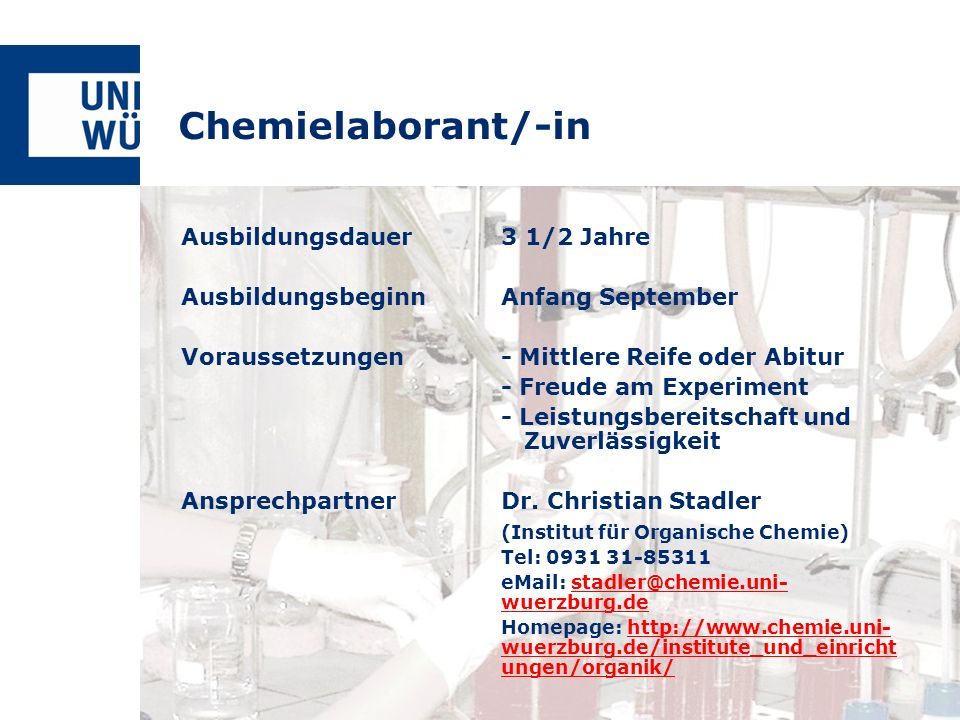 Chemielaborant/-in Ausbildungsdauer3 1/2 Jahre AusbildungsbeginnAnfang September Voraussetzungen- Mittlere Reife oder Abitur - Freude am Experiment -