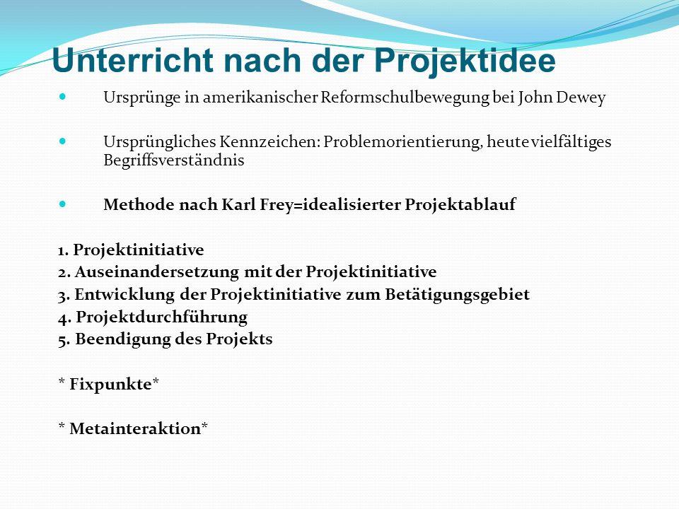 Unterricht nach der Projektidee Ursprünge in amerikanischer Reformschulbewegung bei John Dewey Ursprüngliches Kennzeichen: Problemorientierung, heute