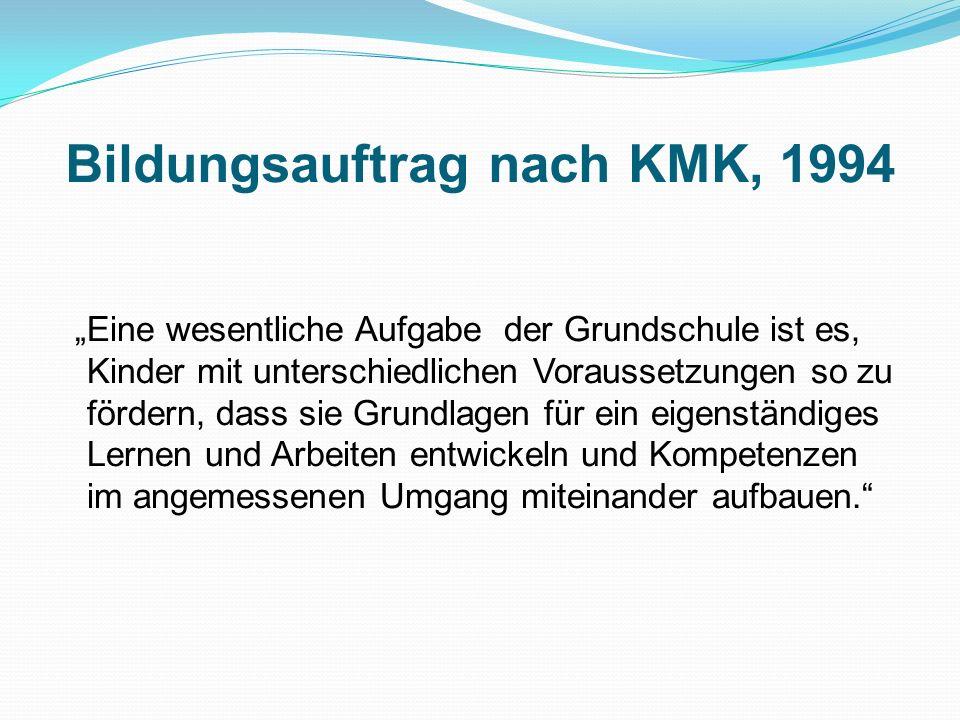 Bildungsauftrag nach KMK, 1994 Eine wesentliche Aufgabe der Grundschule ist es, Kinder mit unterschiedlichen Voraussetzungen so zu fördern, dass sie G