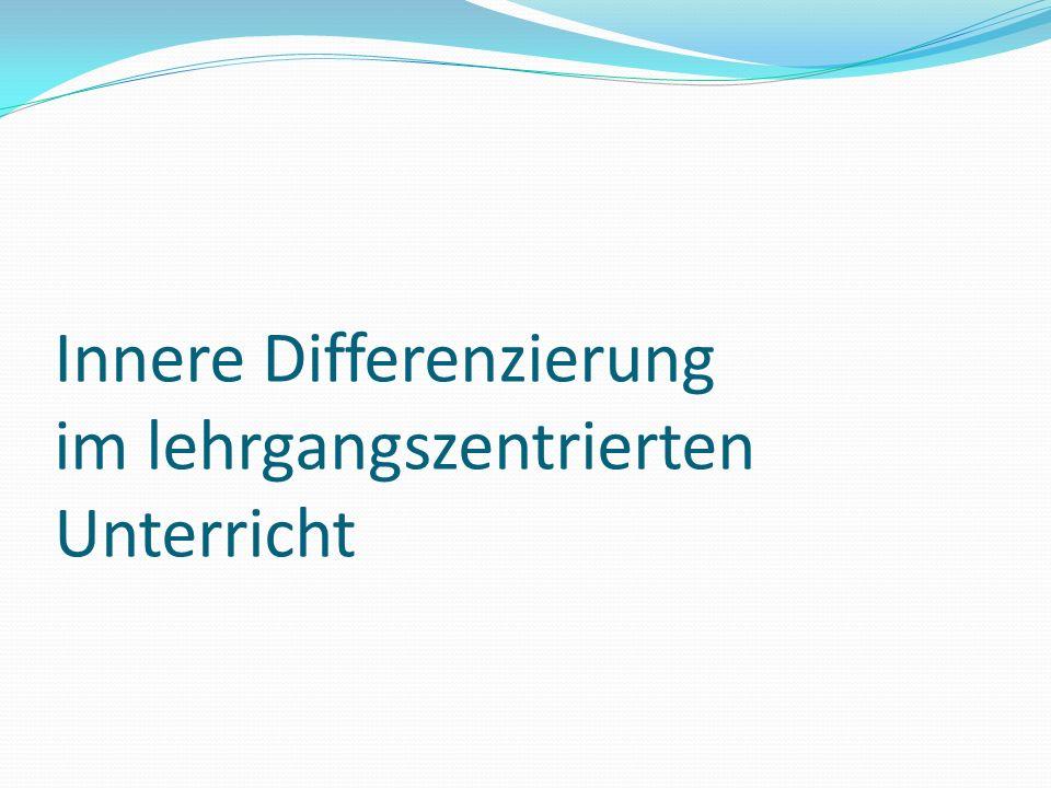 Differenzierung nach Sozialformen Lernen im Klassenverband Feste Gruppenbildung Partnerarbeit Einzelarbeit