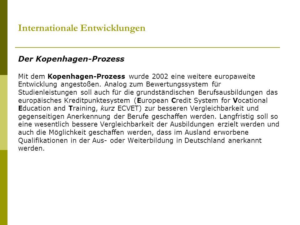 Internationale Entwicklungen Der Kopenhagen-Prozess Mit dem Kopenhagen-Prozess wurde 2002 eine weitere europaweite Entwicklung angestoßen. Analog zum