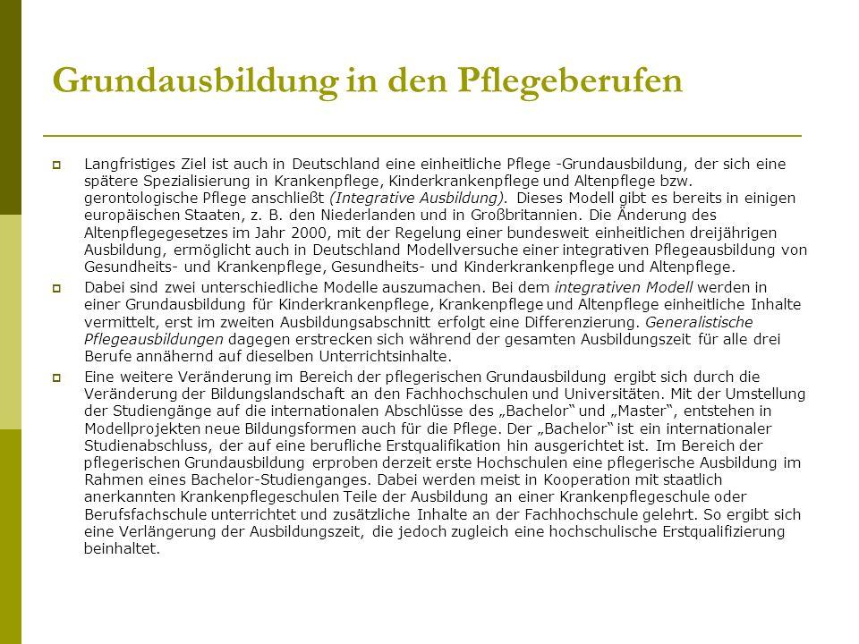 Grundausbildung in den Pflegeberufen Langfristiges Ziel ist auch in Deutschland eine einheitliche Pflege -Grundausbildung, der sich eine spätere Spezi