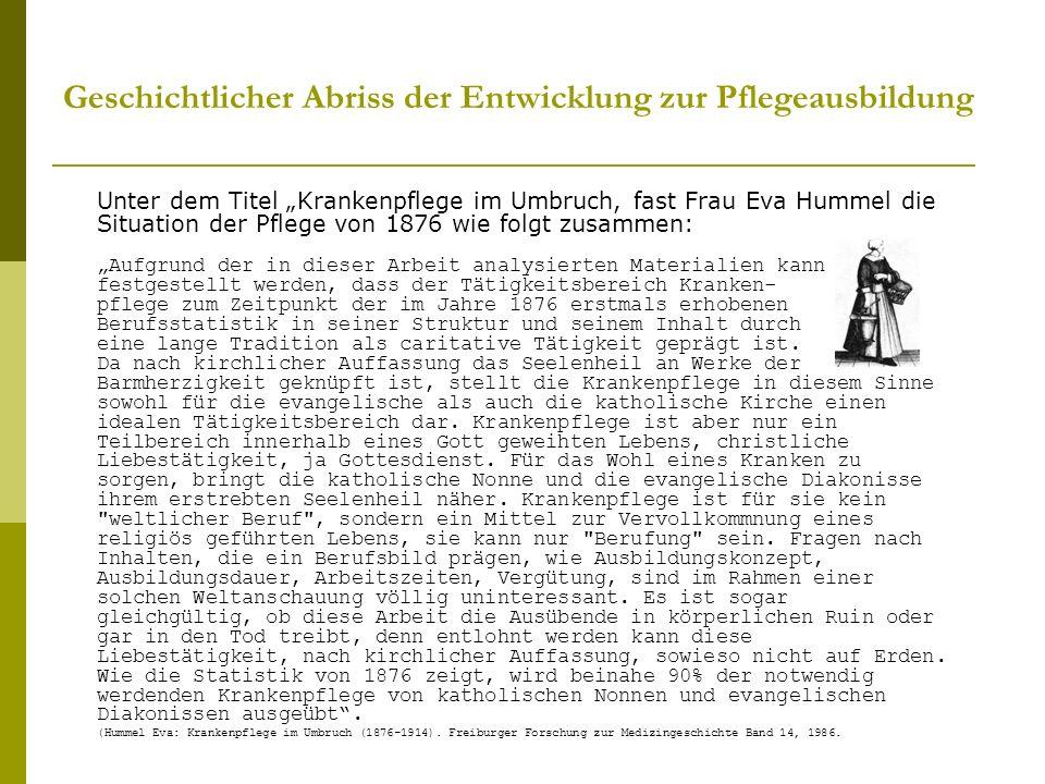 Geschichtlicher Abriss der Entwicklung zur Pflegeausbildung Unter dem Titel Krankenpflege im Umbruch, fast Frau Eva Hummel die Situation der Pflege vo