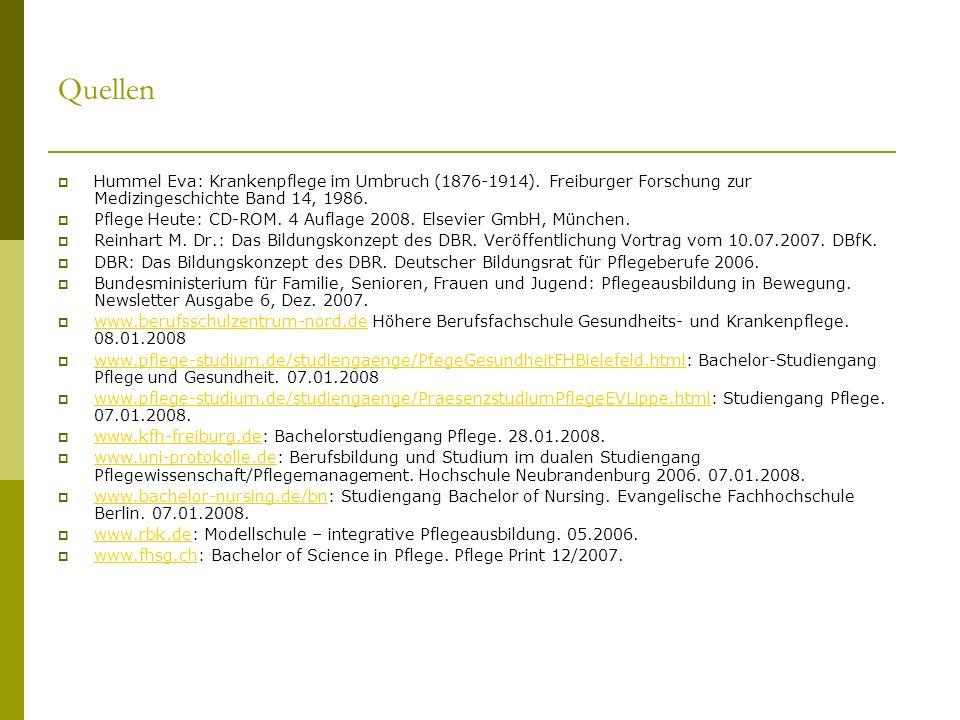 Quellen Hummel Eva: Krankenpflege im Umbruch (1876-1914). Freiburger Forschung zur Medizingeschichte Band 14, 1986. Pflege Heute: CD-ROM. 4 Auflage 20