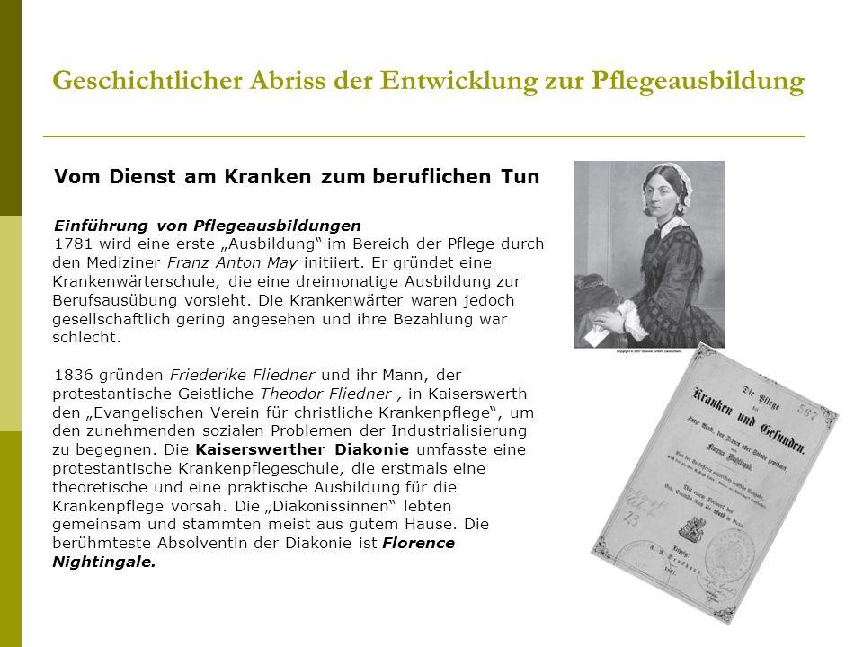 Geschichtlicher Abriss der Entwicklung zur Pflegeausbildung Vom Dienst am Kranken zum beruflichen Tun Einführung von Pflegeausbildungen 1781 wird eine