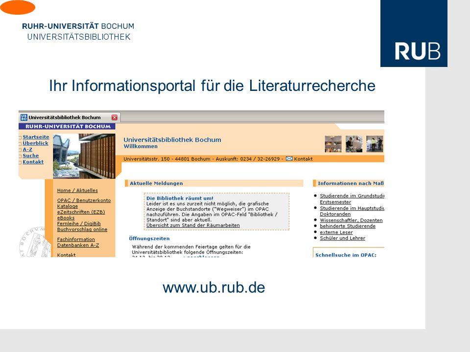 U UNIVERSITÄTSBIBLIOTHEK Ihr Informationsportal für die Literaturrecherche www.ub.rub.de