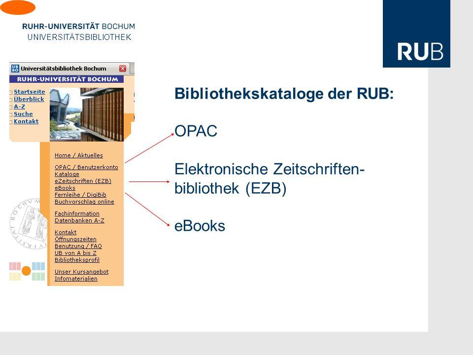 U UNIVERSITÄTSBIBLIOTHEK Bibliothekskataloge der RUB: OPAC Elektronische Zeitschriften- bibliothek (EZB) eBooks