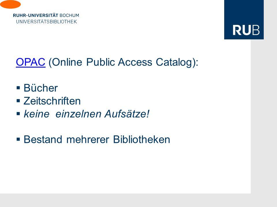 U UNIVERSITÄTSBIBLIOTHEK OPACOPAC (Online Public Access Catalog): Bücher Zeitschriften keine einzelnen Aufsätze.