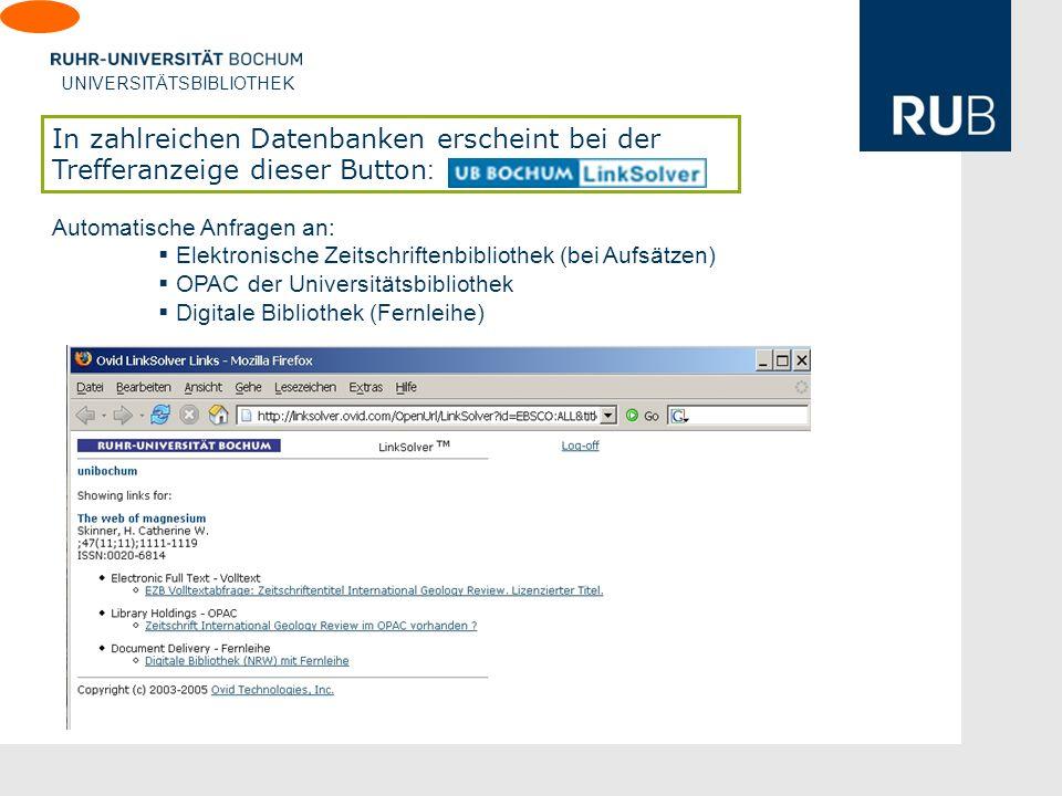 U UNIVERSITÄTSBIBLIOTHEK In zahlreichen Datenbanken erscheint bei der Trefferanzeige dieser Button : Automatische Anfragen an: Elektronische Zeitschriftenbibliothek (bei Aufsätzen) OPAC der Universitätsbibliothek Digitale Bibliothek (Fernleihe)